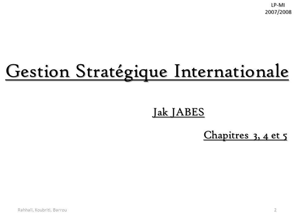 Rahhali, Koubriti, Barrou2LP-MI2007/2008 Gestion Stratégique Internationale Jak JABES Chapitres 3, 4 et 5