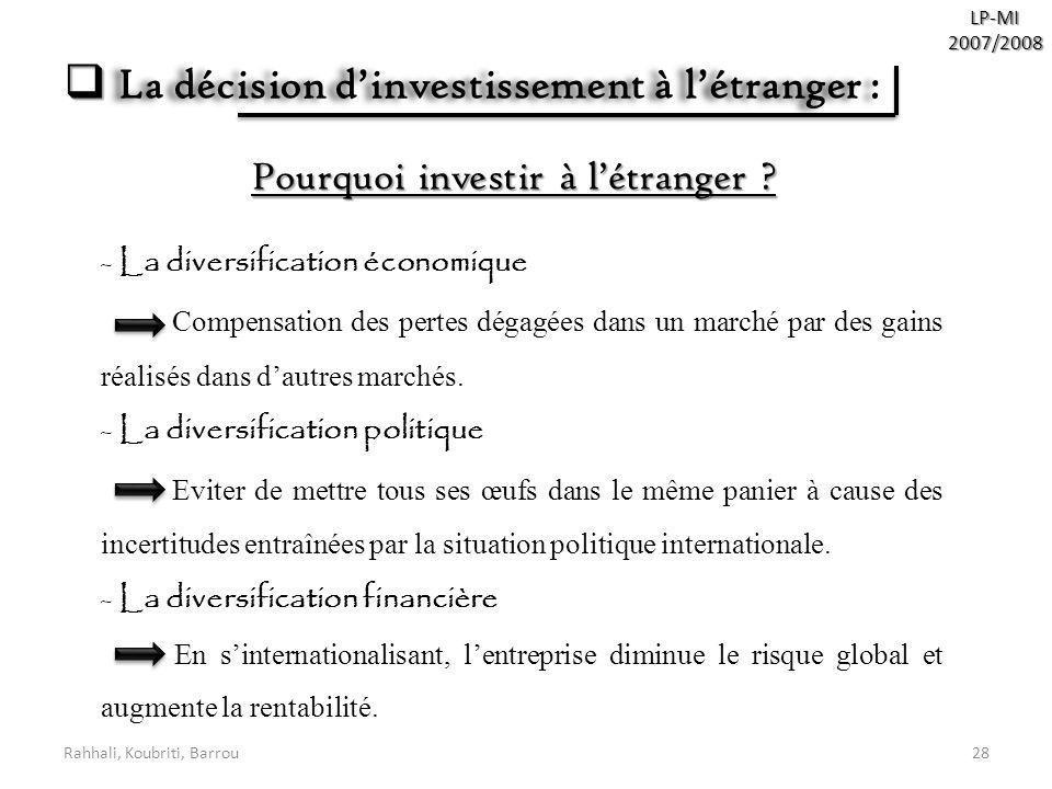 Rahhali, Koubriti, Barrou28 LP-MI2007/2008 La décision dinvestissement à létranger : La décision dinvestissement à létranger : Pourquoi investir à lét