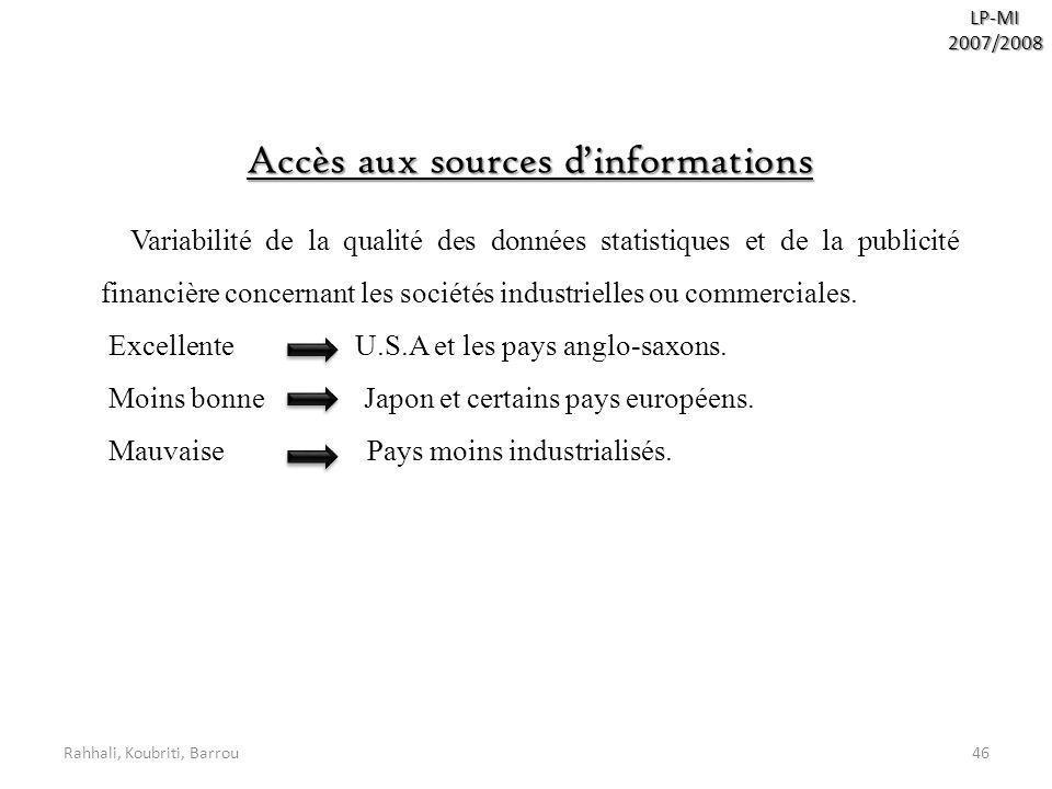 Rahhali, Koubriti, Barrou46 LP-MI2007/2008 Accès aux sources dinformations Variabilité de la qualité des données statistiques et de la publicité finan