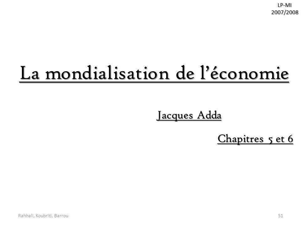 Rahhali, Koubriti, Barrou51LP-MI2007/2008 La mondialisation de léconomie Jacques Adda Chapitres 5 et 6