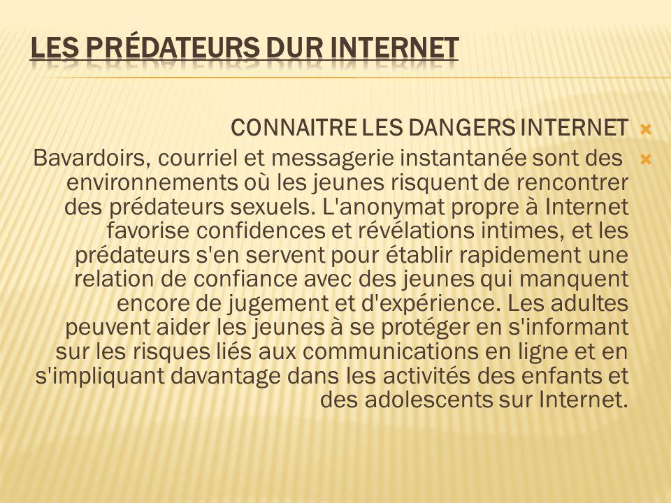 CONNAITRE LES DANGERS INTERNET Bavardoirs, courriel et messagerie instantanée sont des environnements où les jeunes risquent de rencontrer des prédate