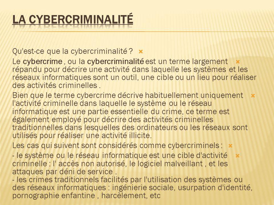 Qu'est-ce que la cybercriminalité ? Le cybercrime, ou la cybercriminalité est un terme largement répandu pour décrire une activité dans laquelle les s
