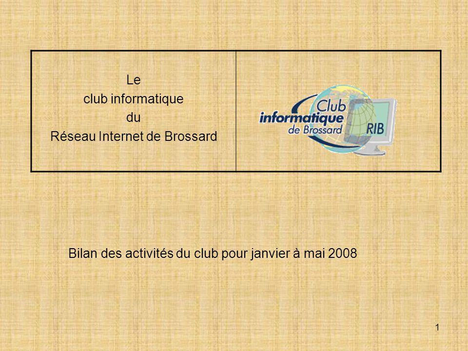 1 Le club informatique du Réseau Internet de Brossard Bilan des activités du club pour janvier à mai 2008