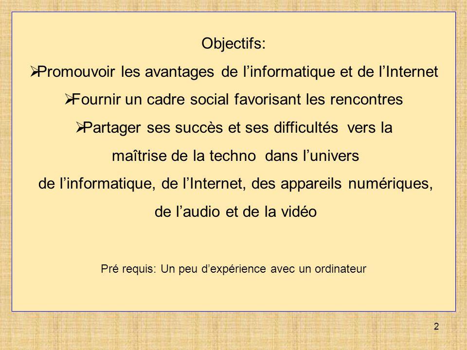 2 Objectifs: Promouvoir les avantages de linformatique et de lInternet Fournir un cadre social favorisant les rencontres Partager ses succès et ses di