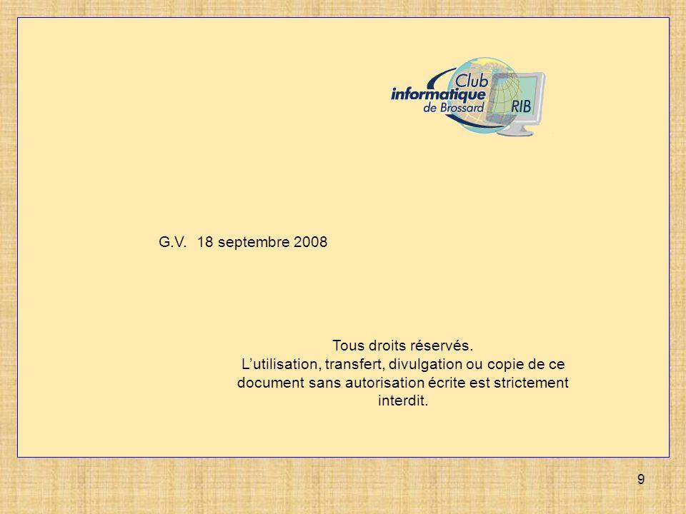 9 G.V. 18 septembre 2008 Tous droits réservés. Lutilisation, transfert, divulgation ou copie de ce document sans autorisation écrite est strictement i