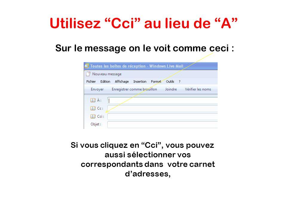 Utilisez Cci au lieu de A Chaque fois que vous renvoyez un email à plus dun destinataire, il faut utiliser Cci ( copie cachée invisible ).