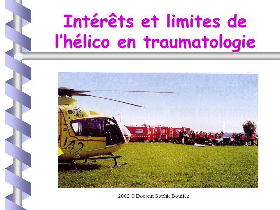 2002 © Docteur Sophie Bouriez Intérêts de lhélicoptère : Réduction du délai intervention.