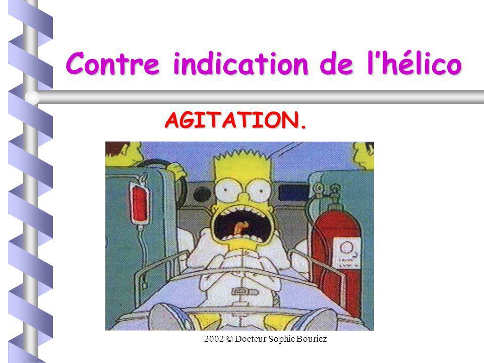 2002 © Docteur Sophie Bouriez Contre indication de lhélico AGITATION. AGITATION.