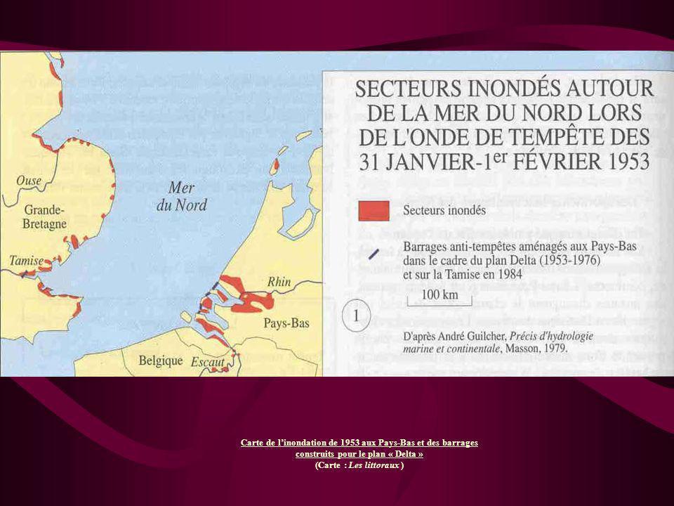 Carte de linondation de 1953 aux Pays-Bas et des barrages construits pour le plan « Delta » (Carte : Les littoraux )
