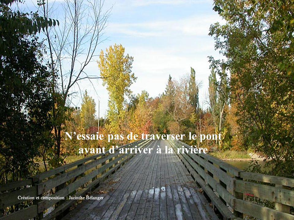 Nessaie pas de traverser le pont avant darriver à la rivière Création et composition : Jacinthe Bélanger