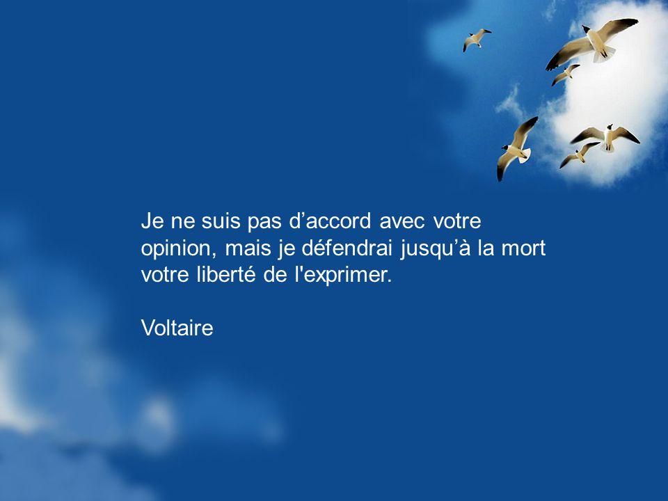 Je ne suis pas daccord avec votre opinion, mais je défendrai jusquà la mort votre liberté de l exprimer.