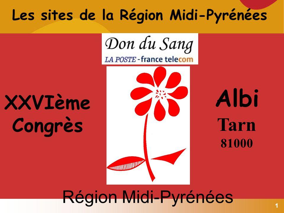 1 Les sites de la Région Midi-Pyrénées XXVIème Congrès Albi Tarn 81000 Région Midi-Pyrénées