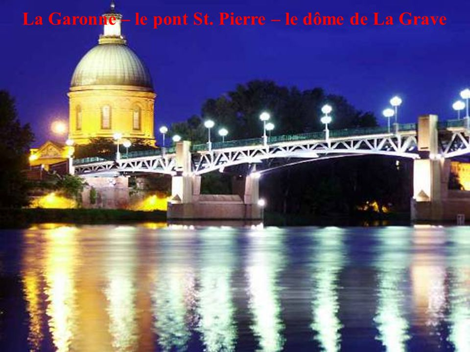 26 La Garonne – le pont St. Pierre – le dôme de La Grave