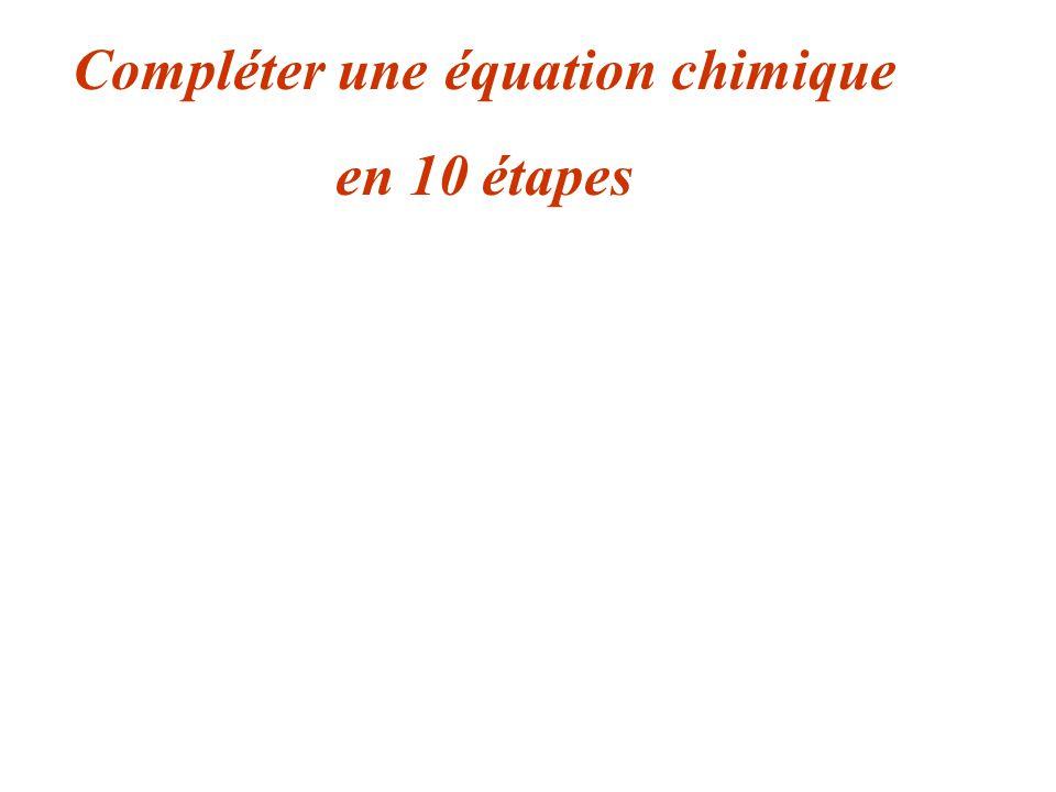 recopier léquation en laissant quelques espaces bien placés Compléter une équation chimique en 09 étapes