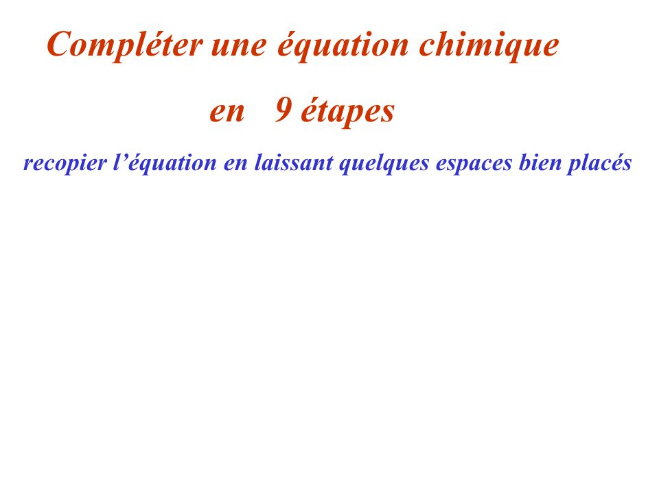 O 2 + 2 C + 3 H 2 2 H 2 O + C 2 H 2 Compléter une équation chimique en 04 étapes 2 O, 1 C, 2 H1 O, 2 C, 4 H quand il manque des atomes, il suffit den ajouter, sans oublier de modifier le total de gauche à gauche, il manque 2 H à droite, il manque 1 O 2