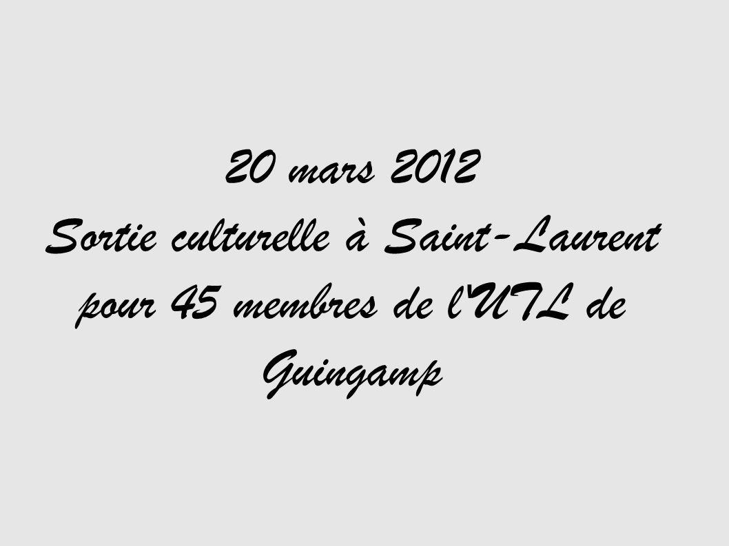 20 mars 2012 Sortie culturelle à Saint-Laurent pour 45 membres de l UTL de Guingamp