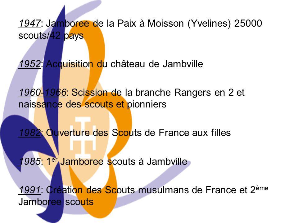 1947: Jamboree de la Paix à Moisson (Yvelines) 25000 scouts/42 pays 1952: Acquisition du château de Jambville 1960-1966: Scission de la branche Ranger