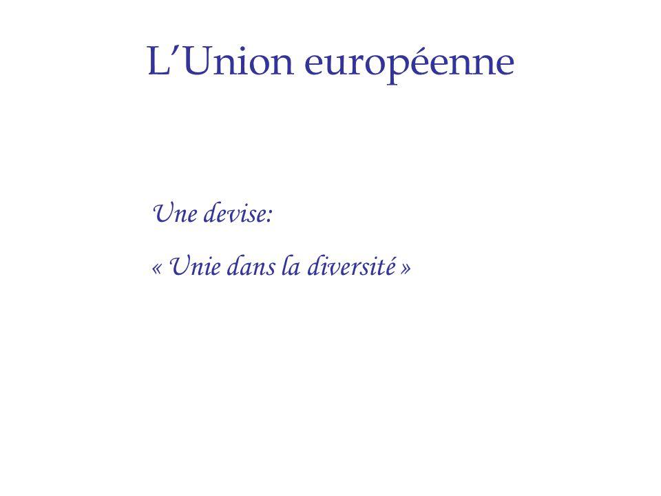 Une devise: « Unie dans la diversité » LUnion européenne