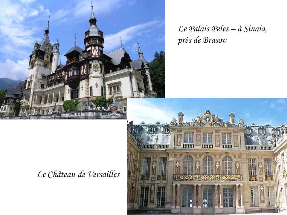 Le Palais Peles – à Sinaia, près de Brasov Le Château de Versailles