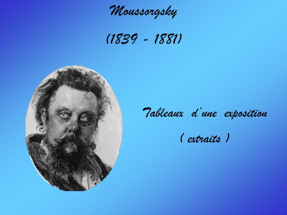 Moussorgsky (1839 - 1881) Tableaux dune exposition ( extraits )
