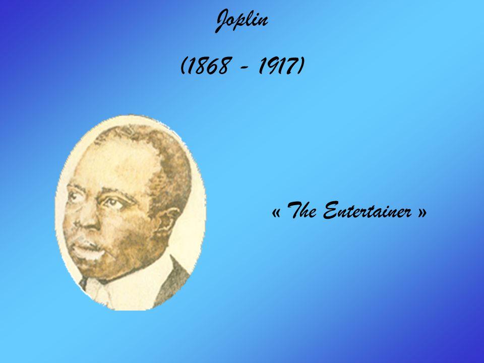 Joplin (1868 - 1917) « The Entertainer »