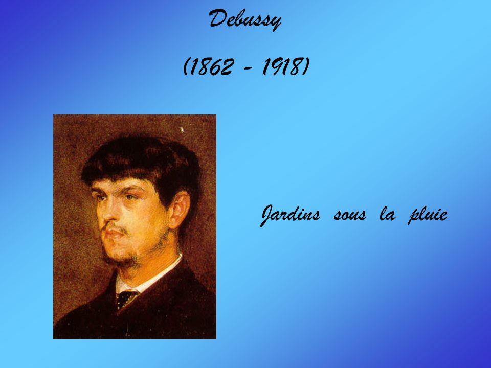 Debussy (1862 - 1918) Jardins sous la pluie
