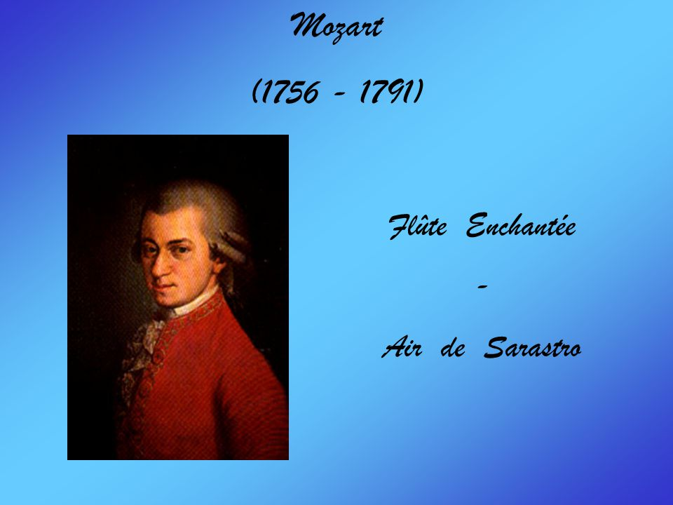 Mozart (1756 - 1791) Flûte Enchantée - Air de Sarastro