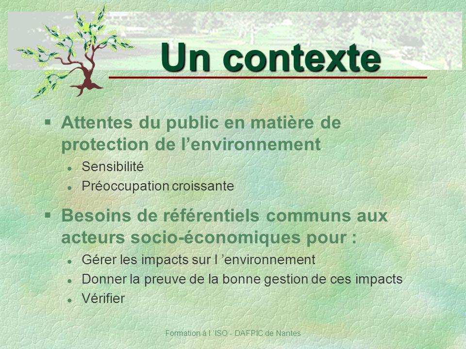 Formation à l ISO - DAFPIC de Nantes §Attentes du public en matière de protection de lenvironnement Sensibilité Préoccupation croissante Un contexte §