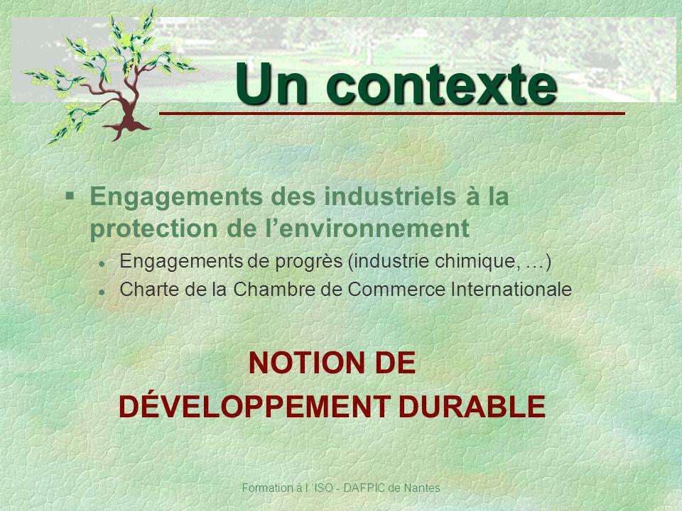 Formation à l ISO - DAFPIC de Nantes §Engagements des industriels à la protection de lenvironnement Engagements de progrès (industrie chimique, …) Cha