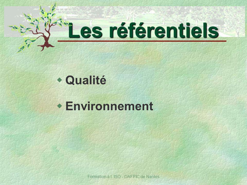 Formation à l ISO - DAFPIC de Nantes wQualité wEnvironnement Les référentiels