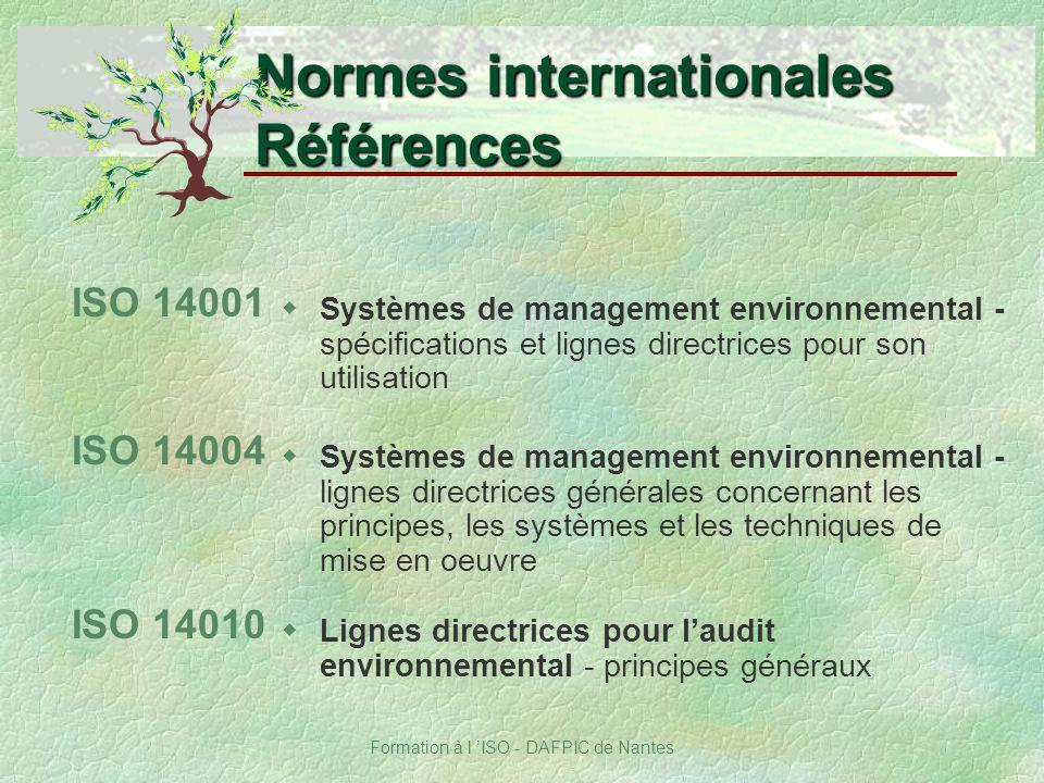 Formation à l ISO - DAFPIC de Nantes ISO 14001 Normes internationales Références wSystèmes de management environnemental - spécifications et lignes di