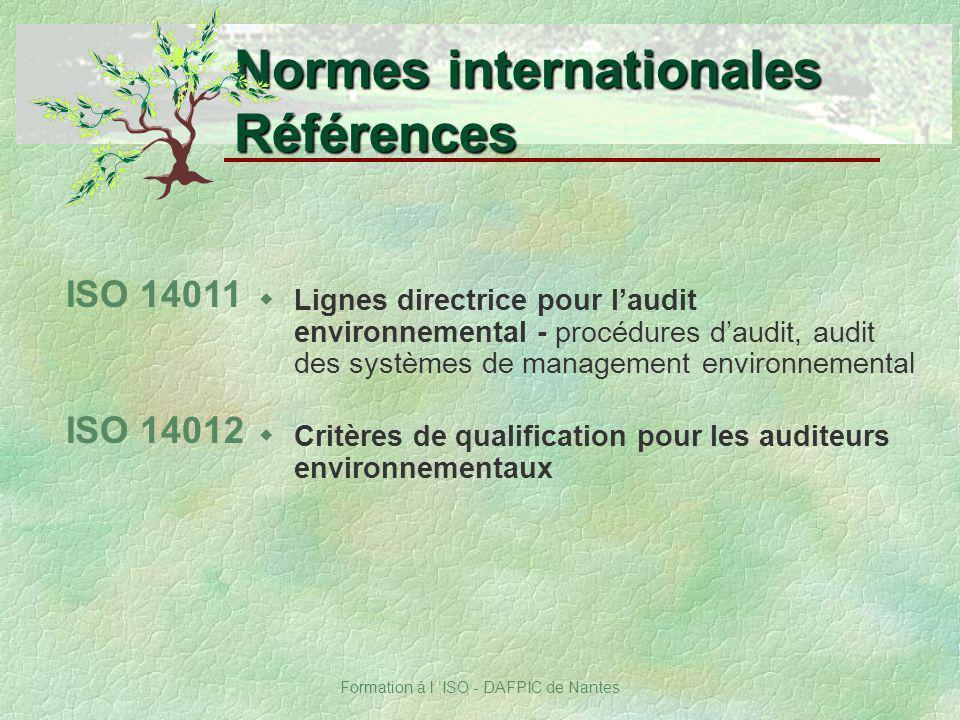 Formation à l ISO - DAFPIC de Nantes Normes internationales Références ISO 14012 wCritères de qualification pour les auditeurs environnementaux ISO 14