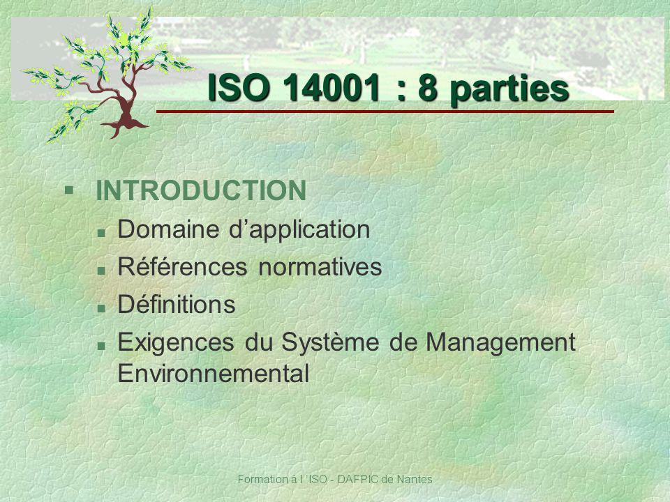 Formation à l ISO - DAFPIC de Nantes ISO 14001 : 8 parties § INTRODUCTION Domaine dapplication Références normatives Définitions Exigences du Système