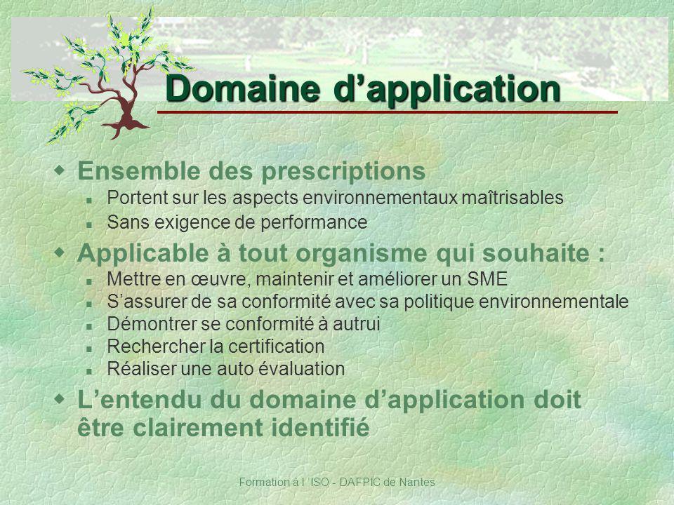 Formation à l ISO - DAFPIC de Nantes Domaine dapplication wEnsemble des prescriptions Portent sur les aspects environnementaux maîtrisables Sans exige