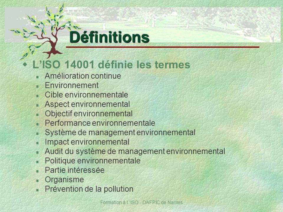 Formation à l ISO - DAFPIC de Nantes Définitions wLISO 14001 définie les termes Amélioration continue Environnement Cible environnementale Aspect envi