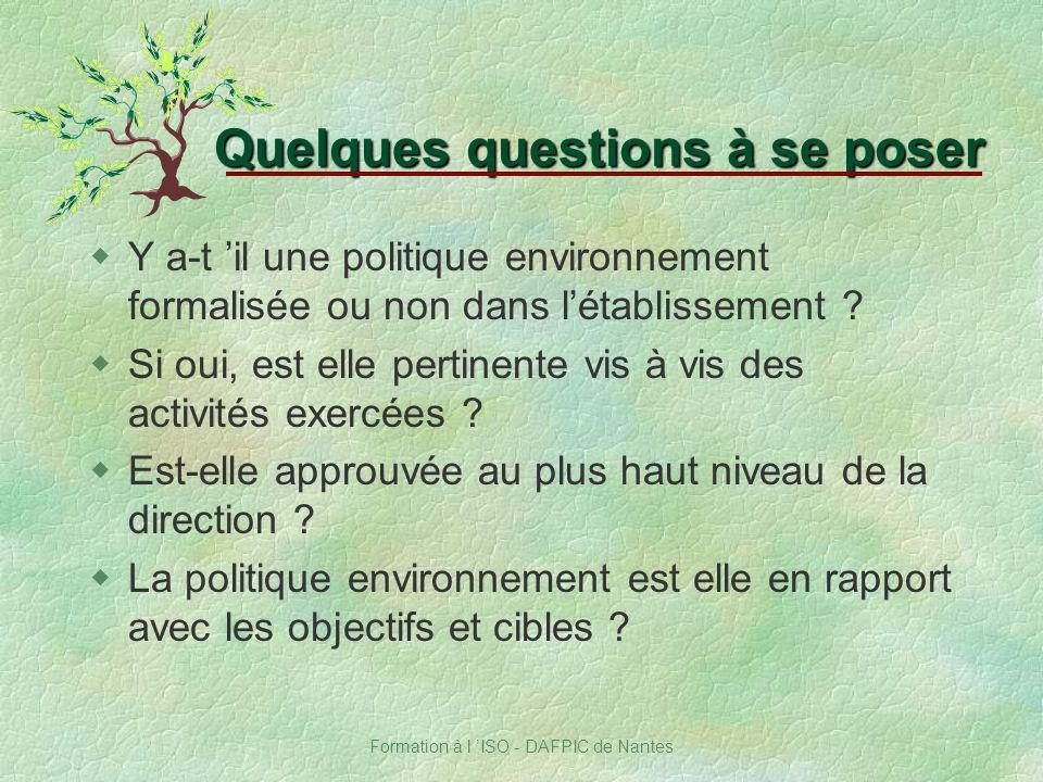 Formation à l ISO - DAFPIC de Nantes Quelques questions à se poser wY a-t il une politique environnement formalisée ou non dans létablissement ? wSi o