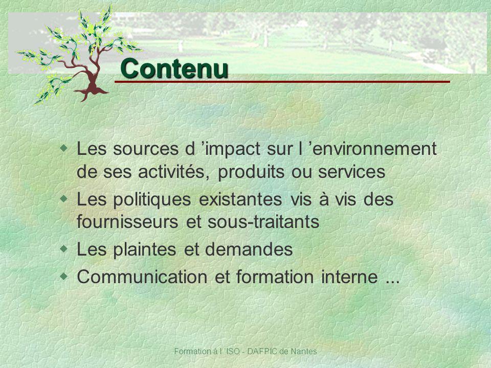 Formation à l ISO - DAFPIC de Nantes wLes sources d impact sur l environnement de ses activités, produits ou services wLes politiques existantes vis à