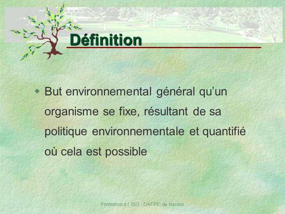 Formation à l ISO - DAFPIC de Nantes wBut environnemental général quun organisme se fixe, résultant de sa politique environnementale et quantifié où c
