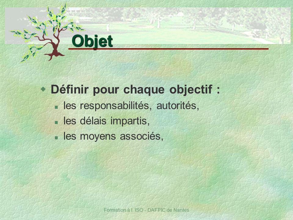 Formation à l ISO - DAFPIC de Nantes wDéfinir pour chaque objectif : n les responsabilités, autorités, n les délais impartis, n les moyens associés, O