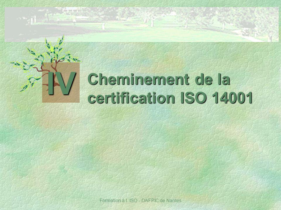 Formation à l ISO - DAFPIC de Nantes Cheminement de la certification ISO 14001 IV