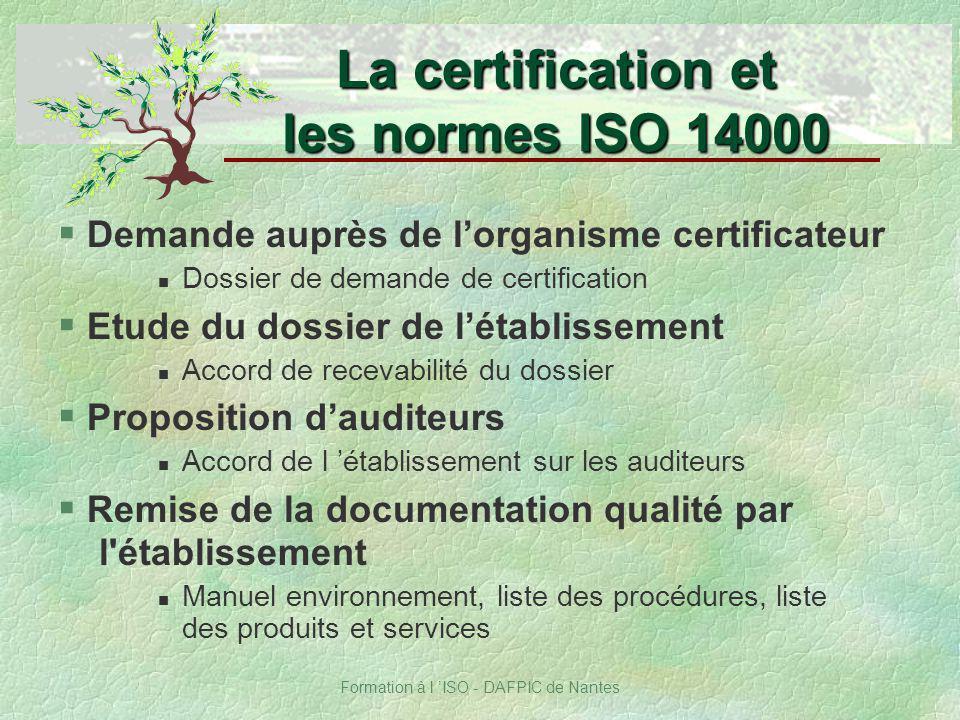Formation à l ISO - DAFPIC de Nantes § Demande auprès de lorganisme certificateur n Dossier de demande de certification § Etude du dossier de létablis