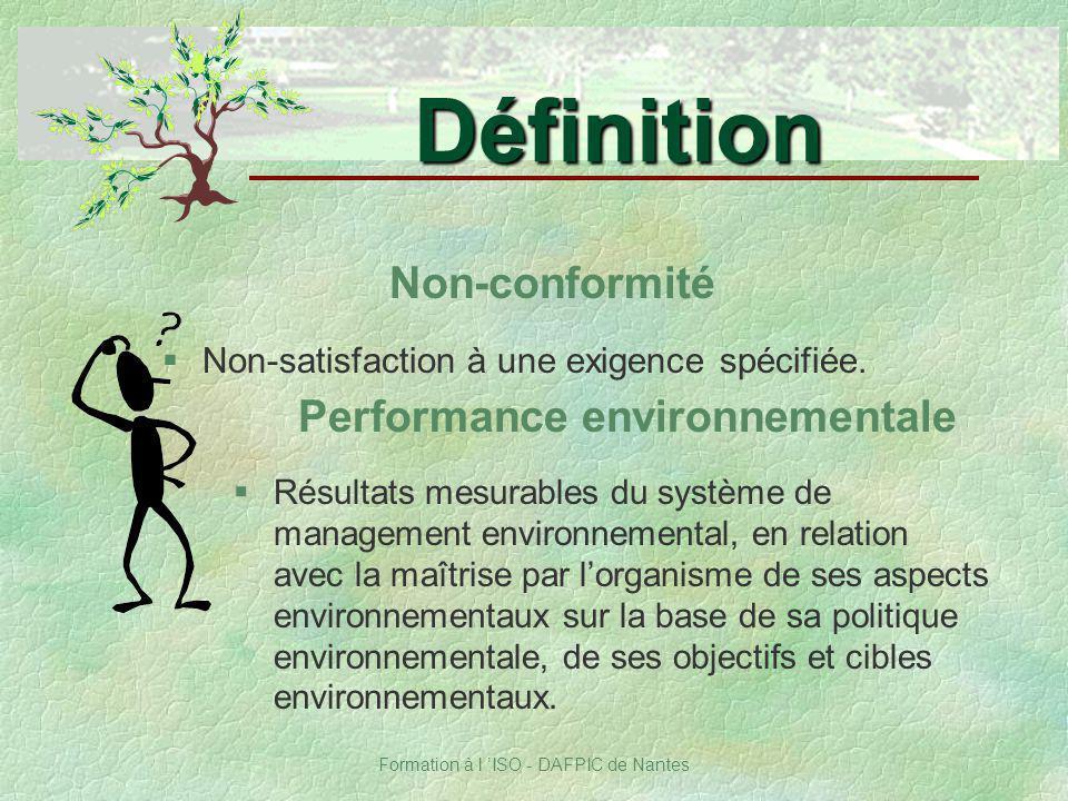 Formation à l ISO - DAFPIC de Nantes Non-conformité §Non-satisfaction à une exigence spécifiée. Définition Performance environnementale §Résultats mes