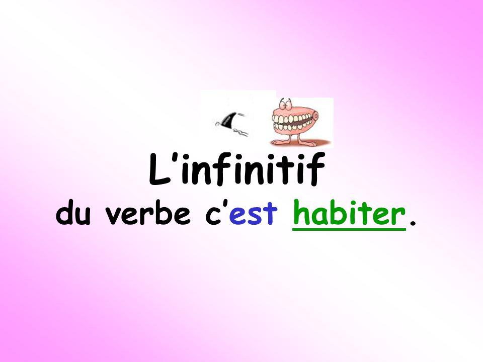 Linfinitif du verbe cest habiter.