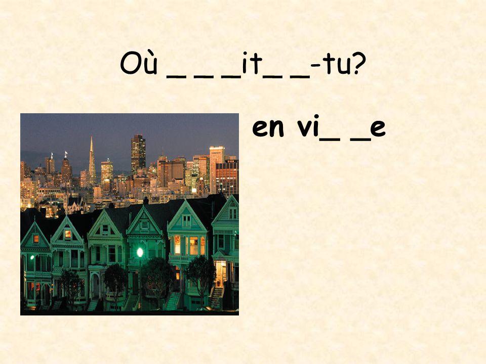 Où habit_ _-tu à la _ _ _ _agne