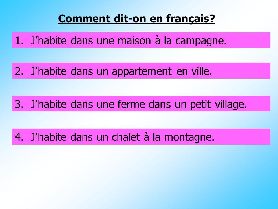 Comment dit-on en français? 1. I live in a house in the country.1. Jhabite dans une maison à la campagne. 2. I live in a flat in town.2. Jhabite dans