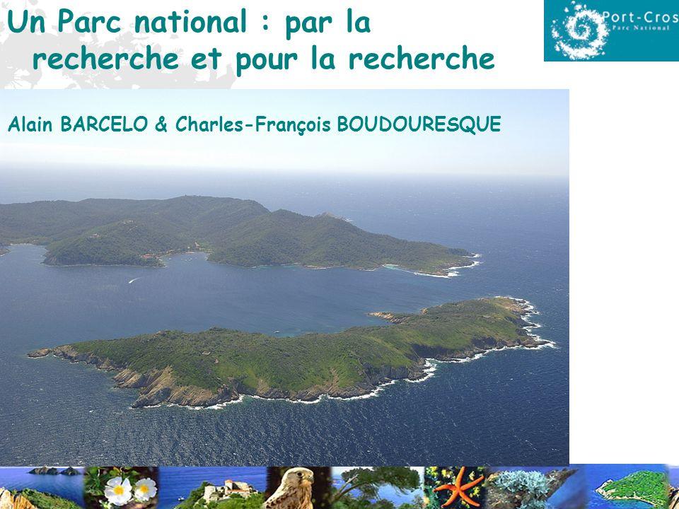Un Parc national : par la recherche et pour la recherche Alain BARCELO & Charles-François BOUDOURESQUE