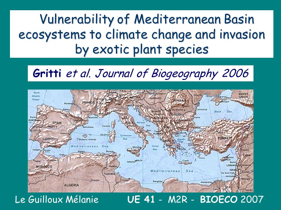 1 Vulnerability of Mediterranean Basin ecosystems to climate change and invasion by exotic plant species Le Guilloux Mélanie UE 41 - M2R - BIOECO 2007