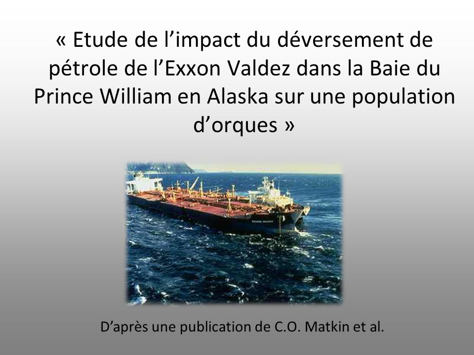 Bibliographie: -Ongoing population-level impact on killer whales Orcinus orca following the Exxon Valdez oil spill in Prince William Sound, Alaska.