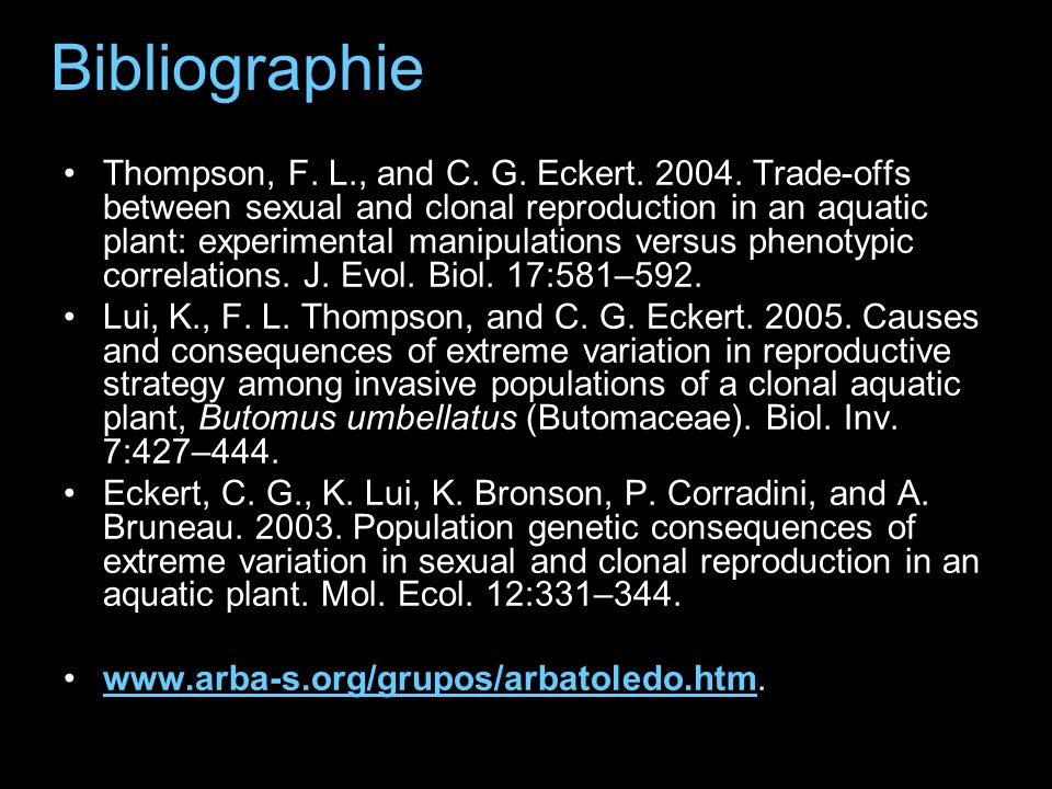 Bibliographie Thompson, F. L., and C. G. Eckert. 2004. Trade-offs between sexual and clonal reproduction in an aquatic plant: experimental manipulatio