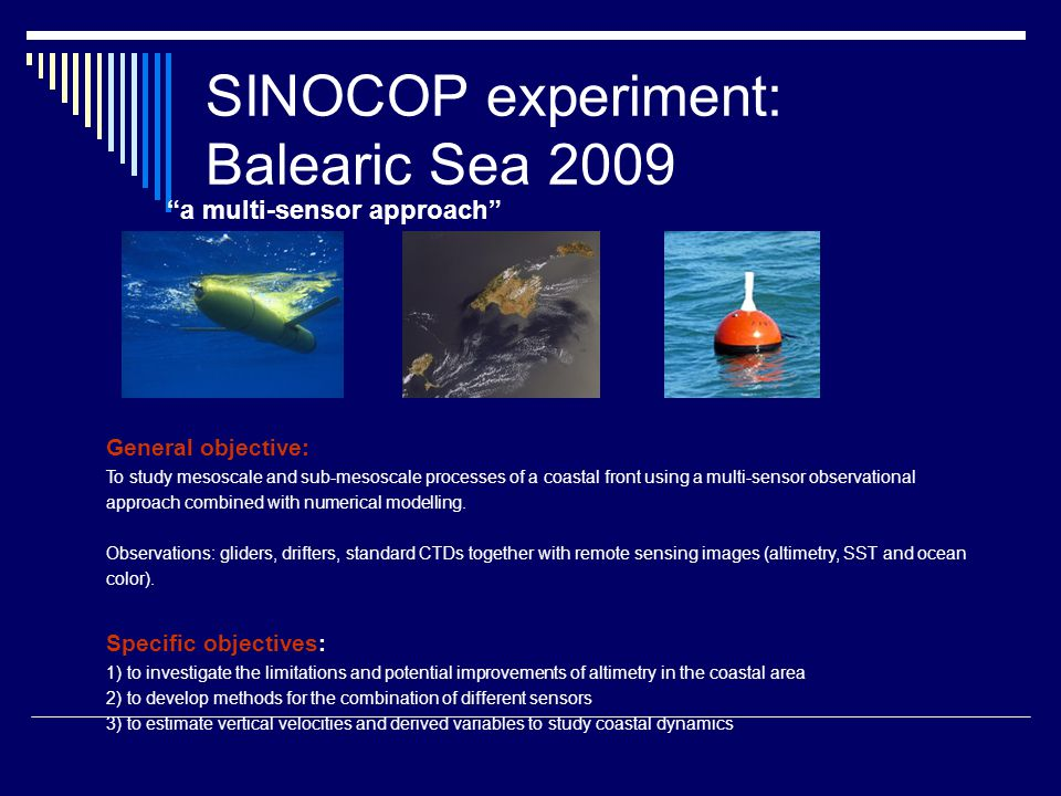 SINOCOP experiment: Balearic Sea 2009 a multi-sensor approach General objective: To study mesoscale and sub-mesoscale processes of a coastal front usi